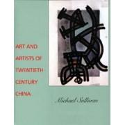 Art and Artists of Twentieth-Century China by Michael Sullivan