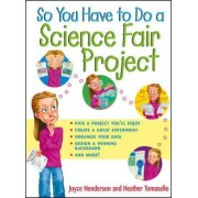 So You Have to Do a Science Fair Project by Joyce Henderson