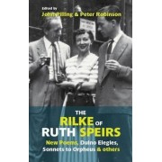 The Rilke of Ruth Speirs: New Poems, Duino Elegies, Sonnets to Orpheus, & Others 2015 by Rainer Maria Rilke