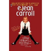 A Dog in Heat Is a Hot Dog and Other Rules to Live by by E Jean Carroll