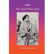 Anu the Tug-Of-War Years by Shabnam Vasisht