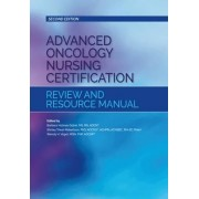 Advanced Oncology Nursing Certification Review and Resource Manual by B. H. Gobel