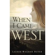When I Came West by Laurie Wagner Buyer