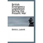 British Emergency Legislation During the Present War by Ehrlich Ludwik