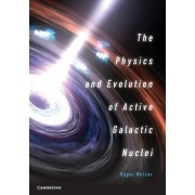 The Physics and Evolution of Active Galactic Nuclei by Hagai Netzer