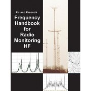 Frequency Handbook for Radio Monitoring Hf by Roland Proesch