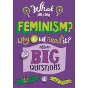 What is Feminism? Why Do We Need it? and Other Big Questions by Bea Appleby