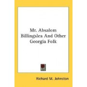 Mr. Absalom Billingslea and Other Georgia Folk by Richard M Johnston