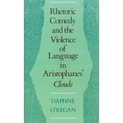 Rhetoric, Comedy, and the Violence of Language in Aristophanes' Clouds by Daphne Elizabeth O'Regan