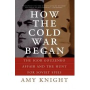 How the Cold War Began by Amy W. Knight