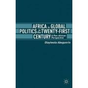 Africa in Global Politics in the Twenty-First Century by Olayiwola Abegunrin