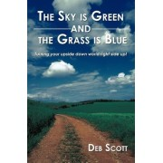 The Sky is Green and the Grass is Blue by Deb Scott