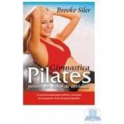 Gimnastica Pilates pentru un corp de invidiat - Brooke Siler