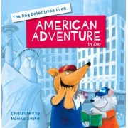 Dog Detectives in an American Adventure by Zoa Gypsy