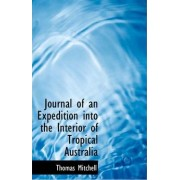 Journal of an Expedition Into the Interior of Tropical Australia by Thomas Mitchell