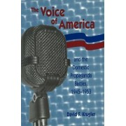 The Voice of America and the Domestic Propaganda Battles, 1945-1953 by David F. Krugler
