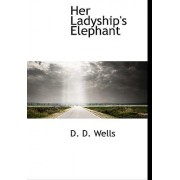 Her Ladyship's Elephant by D D Wells