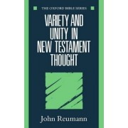 Variety and Unity in New Testament Thought by Ministerium of Pennsylvania Professor of the New Testament and Greek John Reumann