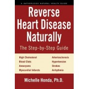 Reverse Heart Disease Naturally: Cures for High Cholesterol, Hypertension, Arteriosclerosis, Blood Clots, Aneurysms, Myocardial Infarcts and More.