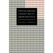 Capitalism and Christianity, American Style by William E. Connolly