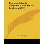 Discurso Sobre La Necesidad y Utilidad de Las Leyes (1792) by Duque De Hijar