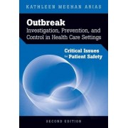 Outbreak Investigation, Prevention, And Control In Health Care Settings: Critical Issues In Patient Safety by Kathleen Meehan Arias