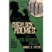The Further Adventures of Sherlock Holmes: Seventh Bullet by Daniel D. Victor
