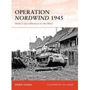 Operation Nordwind 1945 by Steven Zaloga