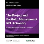 The Project and Portfolio Management Kpi Dictionary: 90+ Key Performance Indicator Definitions