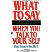 What to Say When You Talk to Your Self by Helmstetter