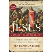 Jesus: A Revolutionary Biography by John Dominic Crossan