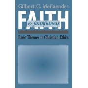 Faith and Faithfulness by Gilbert C Meilaender
