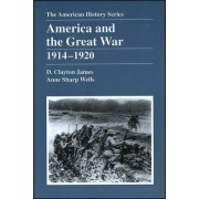 America and the Great War 1914-1920 by Clayton D. James