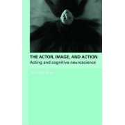 The Actor, Image and Action by Rhonda Blair