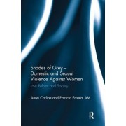 Shades of Grey - Domestic and Sexual Violence Against Women: Law Reform and Society