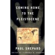 Coming Home to the Pleistocene by Paul Shepard