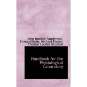 Handbook for the Physiological Laboratory by Edward Klein Michael Burdon-Sanderson
