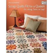 Scrap Quilts Fit for a Queen by Sally Schneider