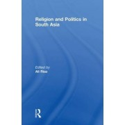 Religion and Politics in South Asia by Ali Riaz