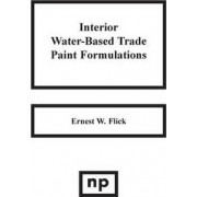 Interior Water-Based Trade Paint Formulations by Ernest W. Flick