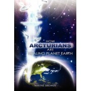 How Arcturians Are Healing Planet Earth by MR Wayne D Brewer