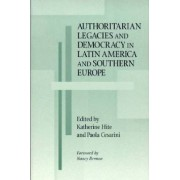 Authoritarian Legacies and Democracy in Latin America and Southern Europe by Katherine Hite