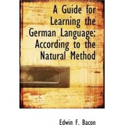 A Guide for Learning the German Language by Edwin F Bacon