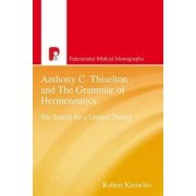 Anthony C. Thiselton and the Grammar of Hermeneutics by Robert Knowles