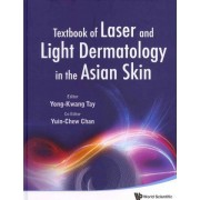 Textbook Of Laser And Light Dermatology In The Asian Skin by Yong-Kwang Tay