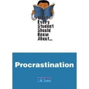 What Every Student Should Know About Procrastination by August John Hoffman