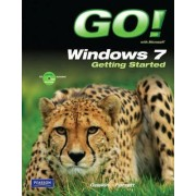 GO! with Windows 7 Getting Started by Shelley Gaskin