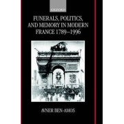 Funerals, Politics and Memory in Modern France 1789-1996 by Senior Lecturer in the School of Education Avner Ben-Amos