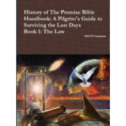 History of the Promise Bible Handbook: A Pilgrim's Guide to Surviving the Last Days Book 1: The Law