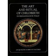 The Art and Ritual of Childbirth in Renaissance Italy by Jacqueline Marie Musacchio